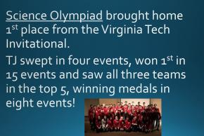 Science Olympiad brought home 1st place from the Virginia Tech Invitational.  TJ swept in four events, won 1st in 15 events and saw all three teams in the top 5, winning medals in eight events!