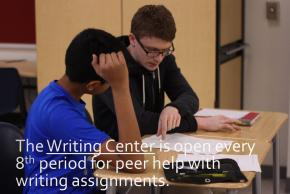 The Writing Center is open every 8th period for peer help with writing assignments.
